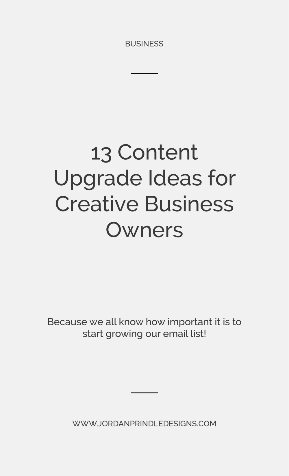 13 Content Upgrade Ideas for Creative Business Owners | If you are building your email list or launching a new business, this post is for you. Read it at www.jordanprindledesigns.com #smallbusiness #branddesign #businesstips