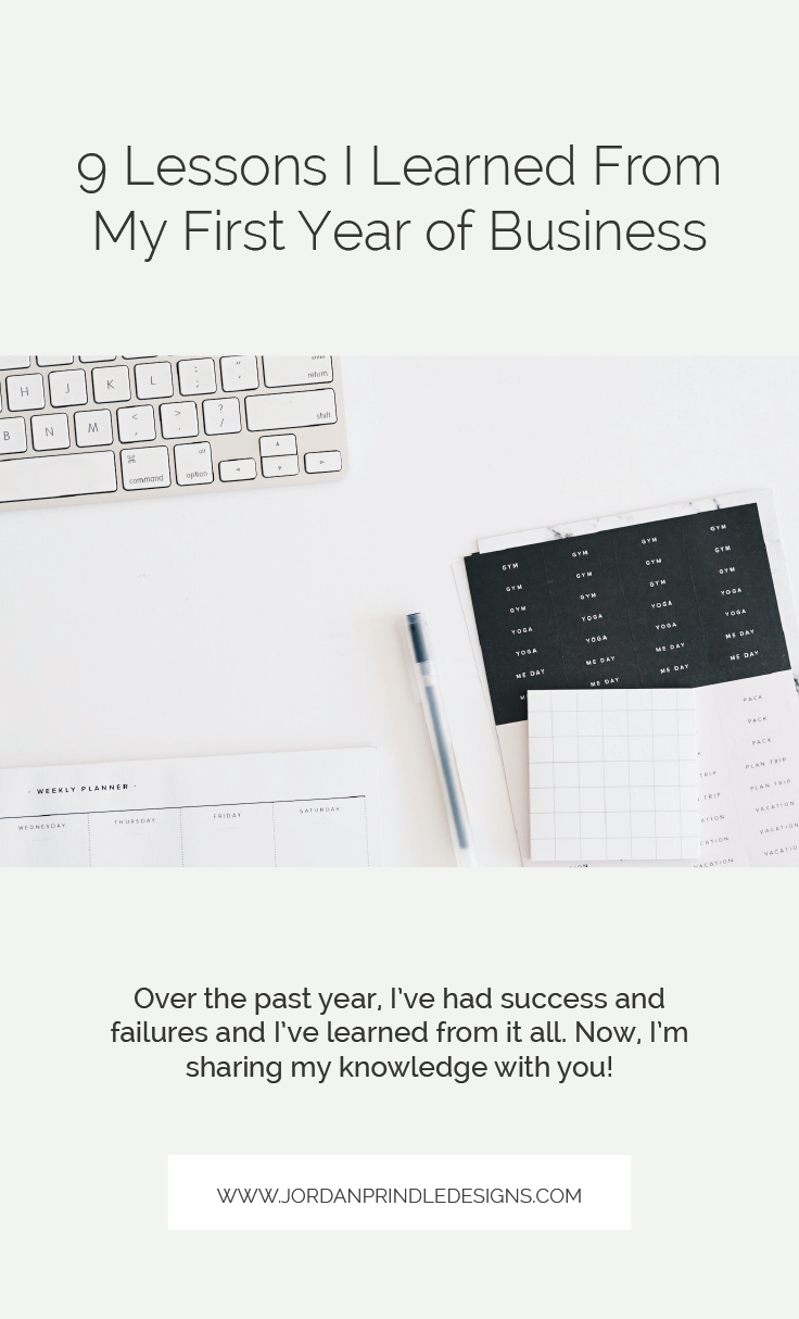 9 Lessons I Learned From My First Year of Business | I'm sharing the lessons learned from my successes and failures since launching a brand and web design freelance business. Keep reading at www.jordanprindledesigns.com #smallbusiness #designbusiness #webdesigner