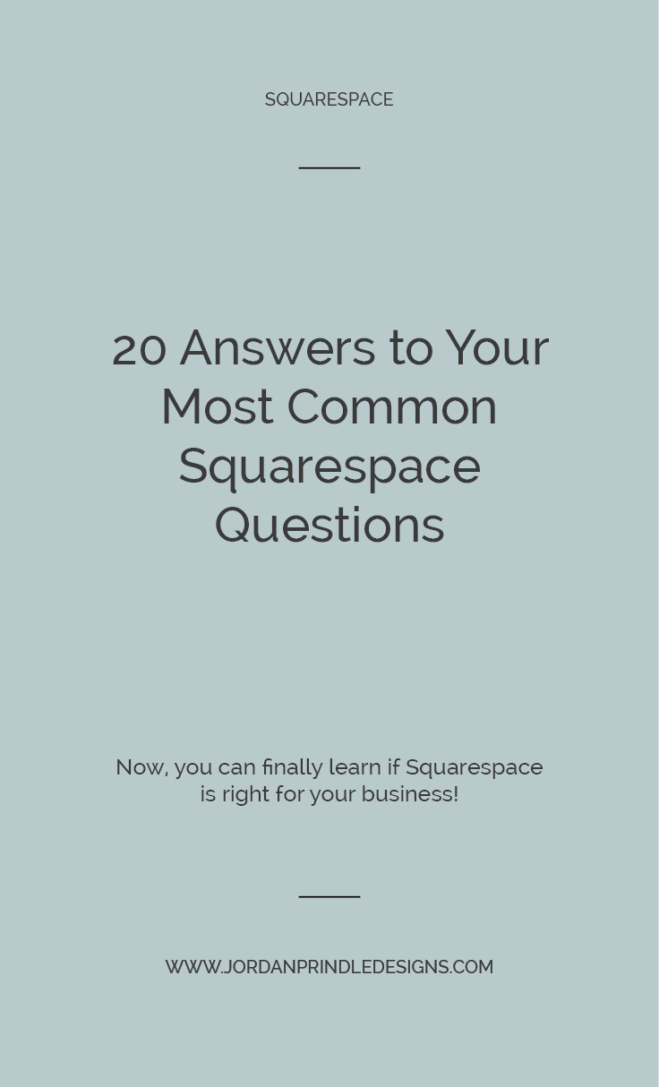 20 Answers to Your Most Common Squarespace Questions | Find all your hard to answer questions in one place to pick the perfect web platform for your business at www.jordanprindledesigns.com #squarespace #squarespacetips
