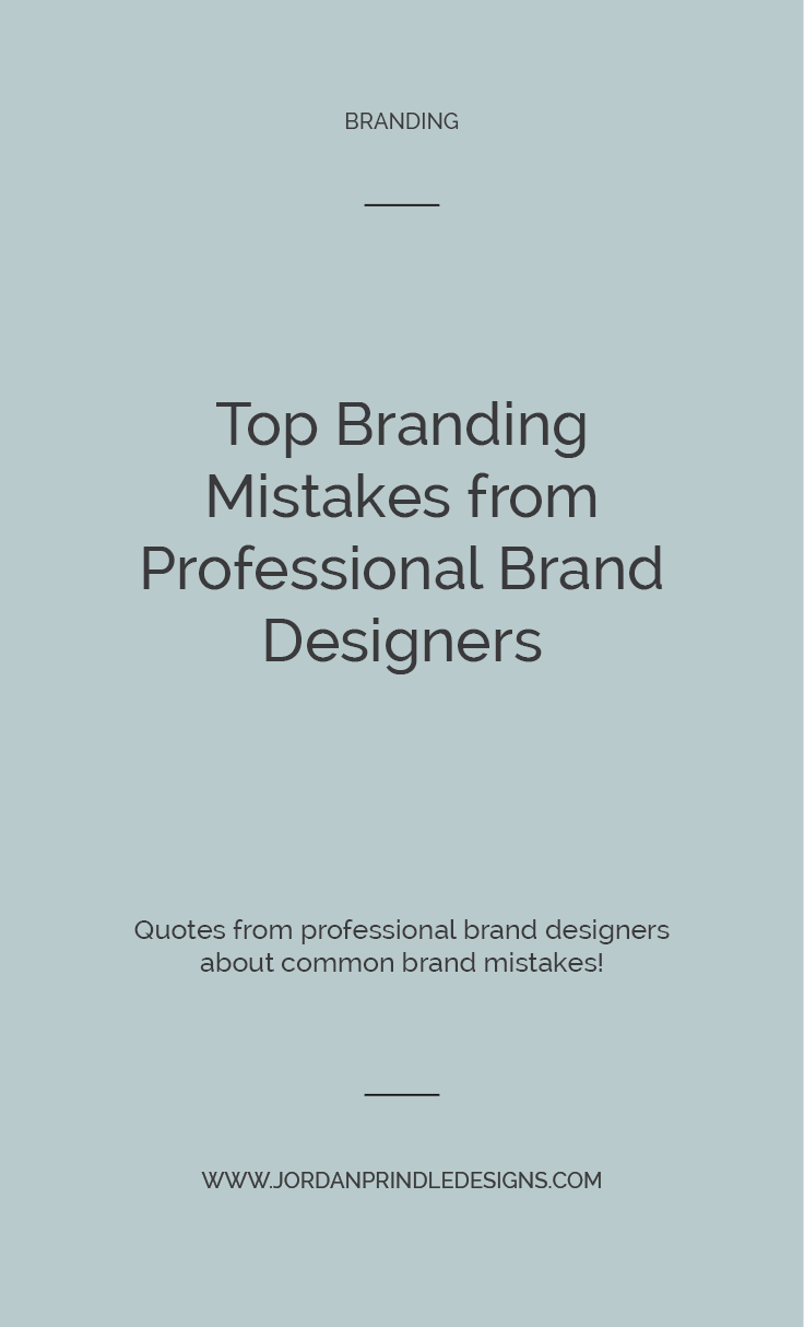 Top Branding Mistakes from Professional Brand Designers | I spoke with professional brand designers and the common brand design mistakes they notice, read them all at www.jordanprindledesigns.com #branddesign #brandmistakes #branding