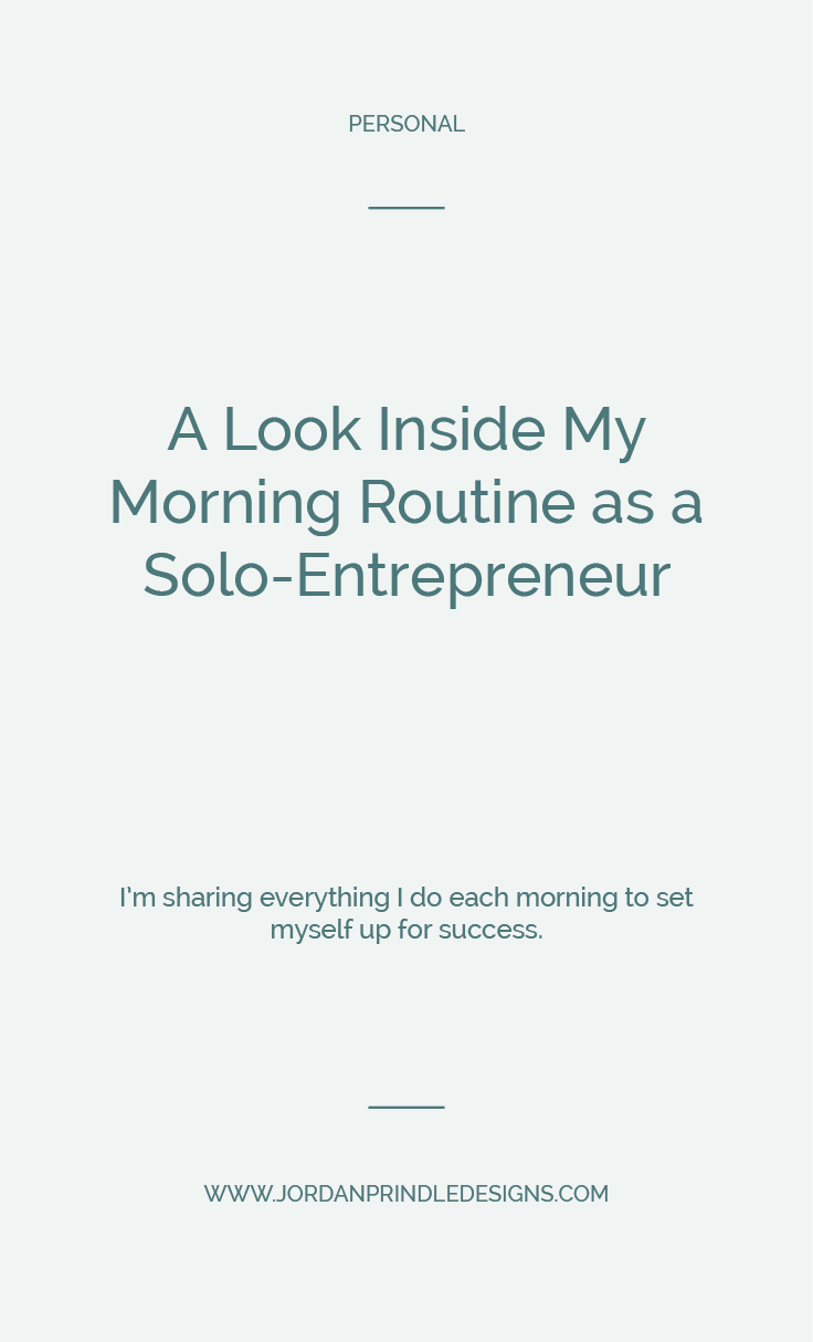 A Look Inside My Morning Routine  | Today, I'm sharing everything I do each morning to set me up for success as an entrepreneur. Read it all at www.jordanprindledesigns.com #morningroutine #entrepreneurtips #smallbusinesstips