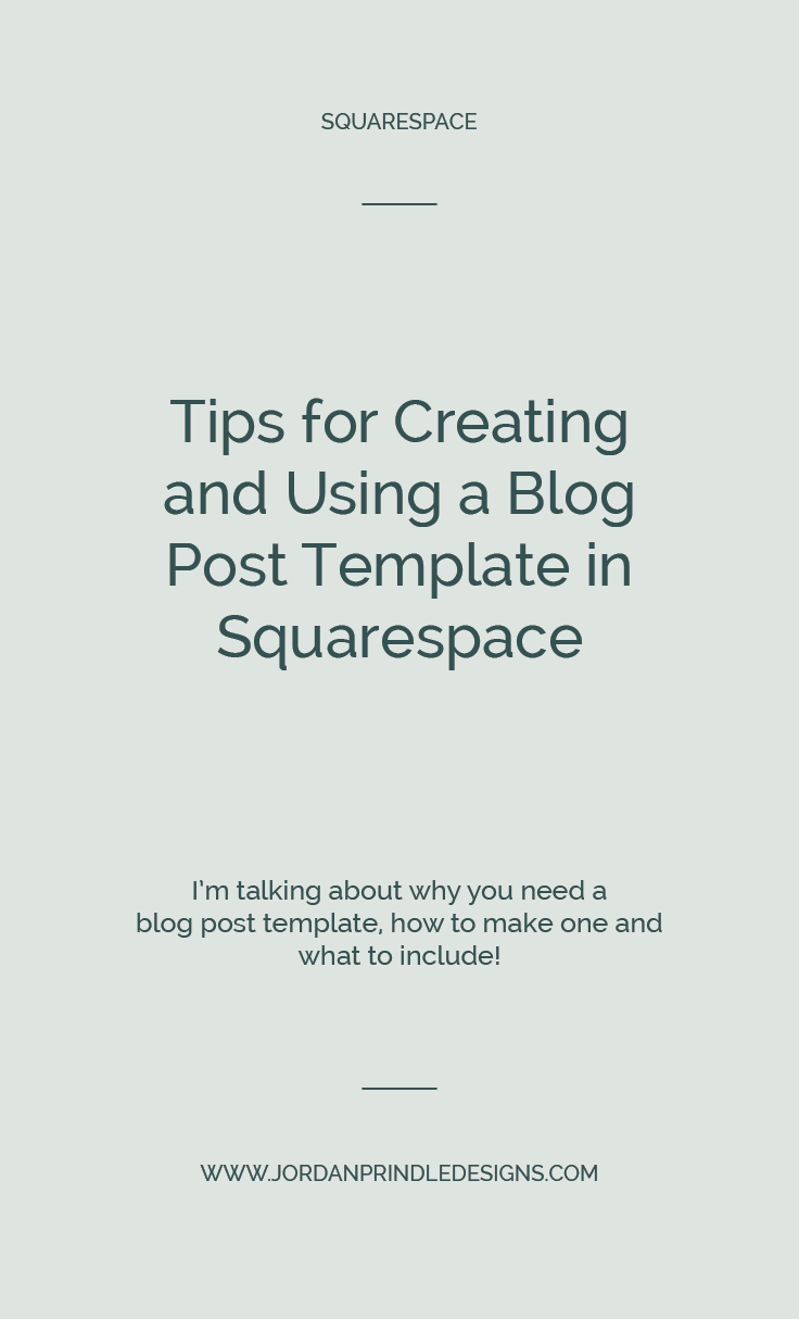 Tips for Creating and Using a Blog Post Template in Squarespace | I'm sharing how to design and use a blog template in Squarespace to batch your work and save time at www.jordanprindledesigns.com #squarespacetips #squarespace #blogtips