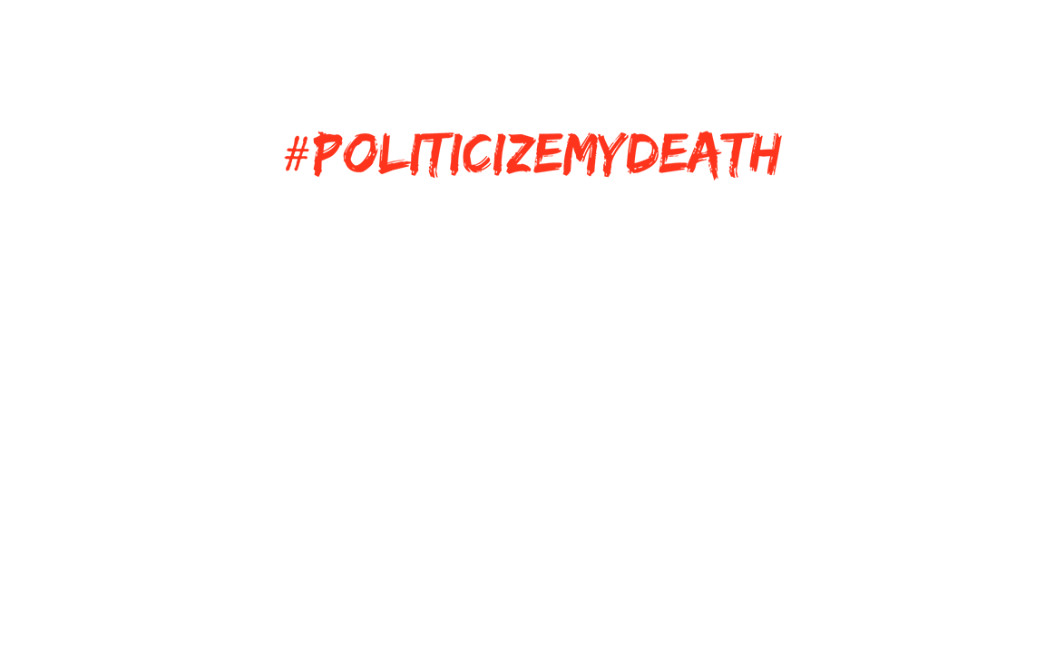 Politicize My Death