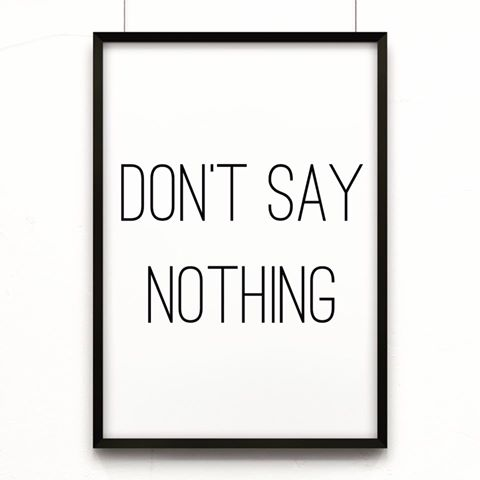 dont's say nothing