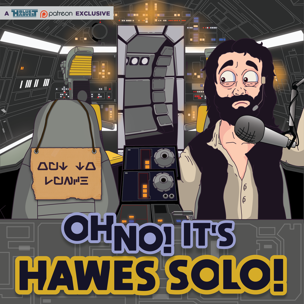 """OH NO! IT'S HAWES SOLO!"""