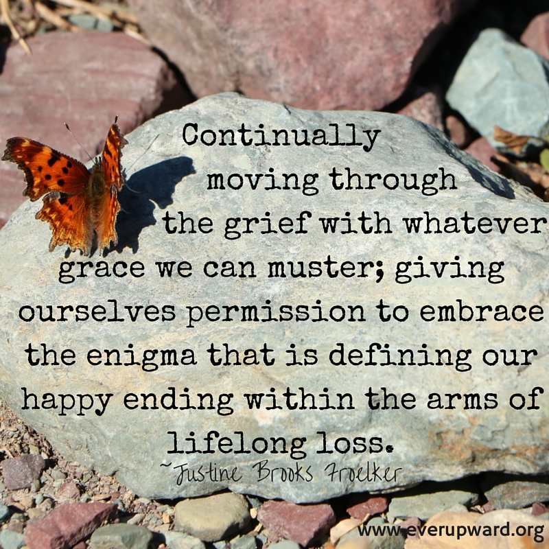 continually-moving-through-the-grief-with-whatever-grace-we-can-muster-giving-ourselves-permission-to-embrace-the-enigma-that-is-defining-our-happy-ending-within-the-arms-of-lifelong-los.jpg