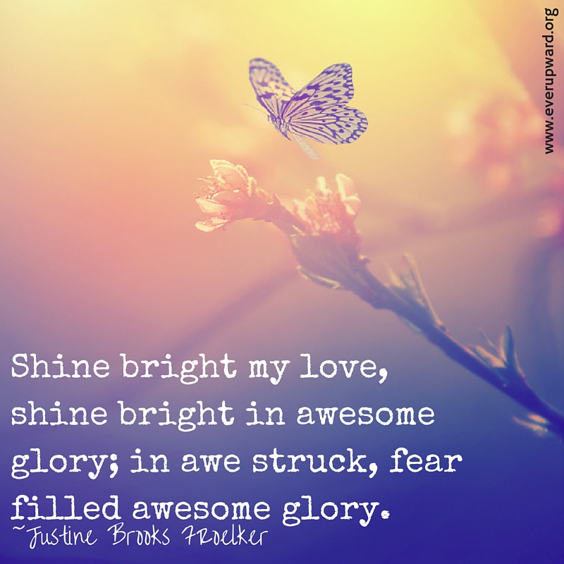 shine-bright-my-love-shine-bright-in-awesome-glory-in-awe-struck-fear-filled-awesome-glory.jpg