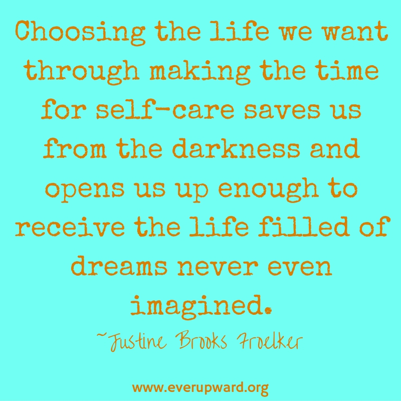 choosing-the-life-i-want-through-making-the-time-for-self-care-saves-me-from-the-darkness-and-opens-me-up-enough-to-receive-the-life-filled-of-dreams-never-even-imagined.jpg
