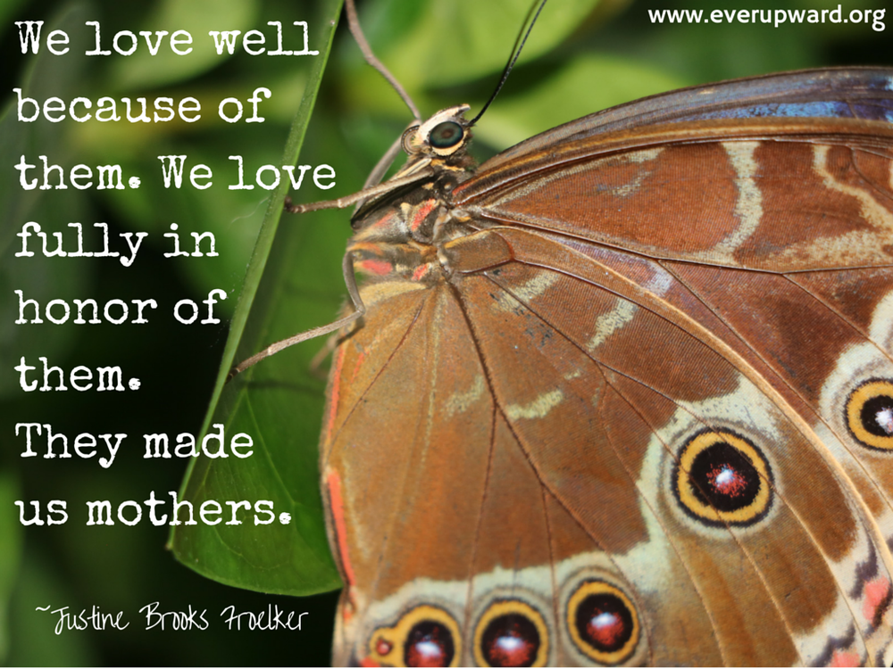 we-love-well-because-of-them-we-love-fully-in-honor-of-them-they-made-us-mothers.png