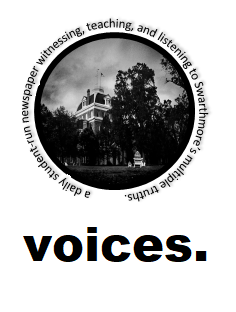 voices- a daily student-run news and media publication witnessing Swarthmore's multiple truths