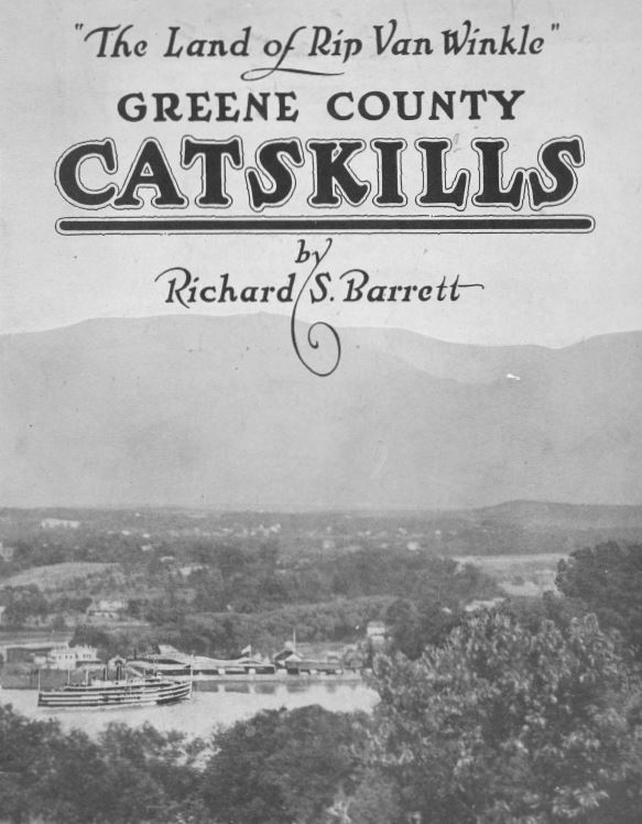 Greene County Catskills; The Land of Rip Van Winkle - A tourist's guide to the Northern Catskills written by Richard Barrett on behalf of the Catskill Chamber of Commerce. Circa 1920.
