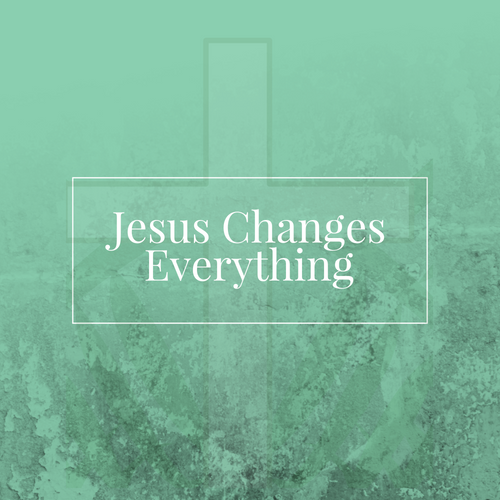 Jesus Changes Everything.png