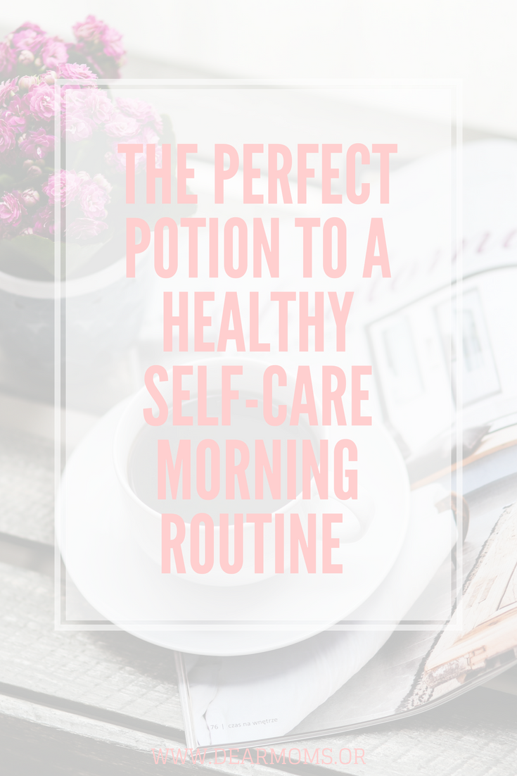 The perfect potion to developing a healthy Self-Care Morning Routine. #Self-Care #SelfLove #MorningRoutine