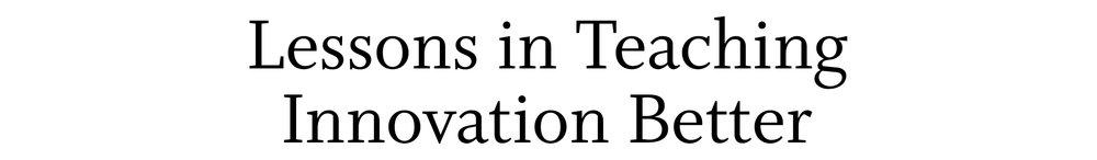 lessons in teaching innovation better.jpg