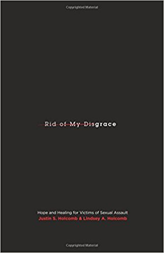 Rid of My Disgrace - Justin S. Holcomb |Hope and Healing for Victims of Sexual Assault