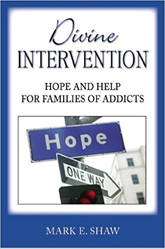 Divine Intervention - Mark Shaw | Hope and Help for Families of Addicts
