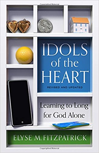 Idols of the Heart - Elyse Fitzpatrick