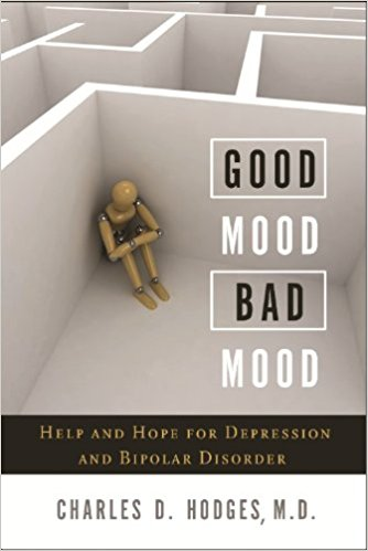 Good Mood Bad Mood - Charles D. Hodges |Help and Hope for Depression and Bipolar Disorder