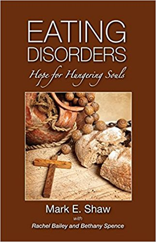 Eating Disorders - Hope for Hungering Souls - Mark E. Shaw