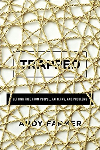 Trapped - Andy Farmer | Getting Free from People, Patterns, and Problems