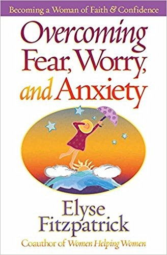Overcoming Fear, Worry, and Anziety - Elyse Fitzpatrick