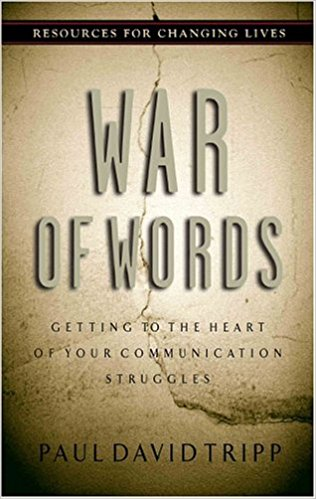 War of Words - Paul David Tripp   Getting to the Heart of Your Communciation Struggles