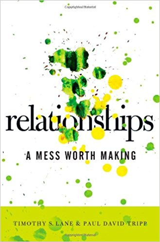 Relationships: A Mess Worth Making - Paul Tripp   A Mess Worth Making
