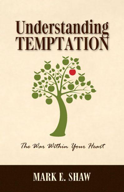 Understanding Temptation - Mark E. Shaw