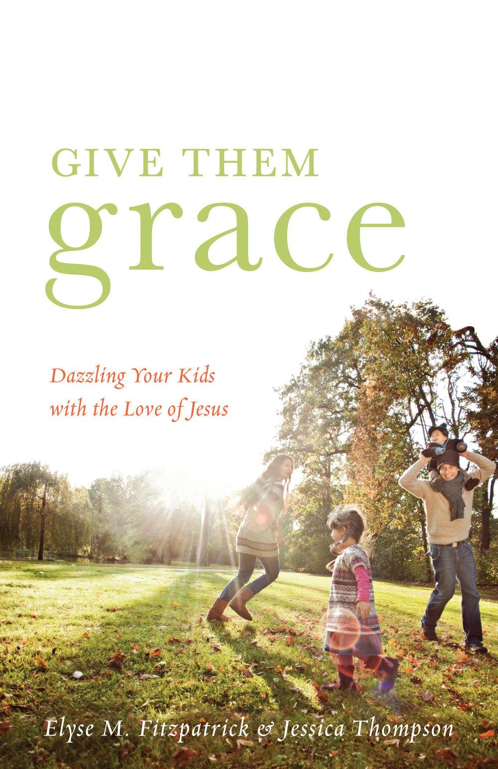 Give Them Grace - Elyse M. Fitzpatrick & Jessica Thompson