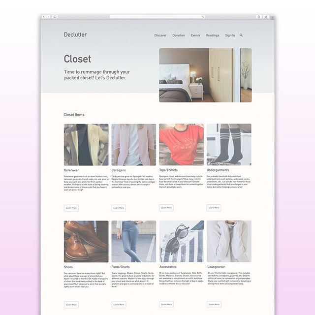 "Declutter by Hannah Kruh-Vort ""This website is designed for those who have too much stuff. Tired of being a pack rat? It's time to discover ways to declutter!  The website consists of different rooms you can select to begin. Each room contains objects such as clothing, food and supplies and serves as a guide for the decluttering journey. Whether it's to find a location near you at which to donate your clothes, to discover recipes based on ingredients you have in your pantry and fridge, or tips on how to sell extraneous supplies, such as sketchbooks and pens.  This website platform will create a community that helps declutter!"" #declutter #webdesign #comdwebdesign"