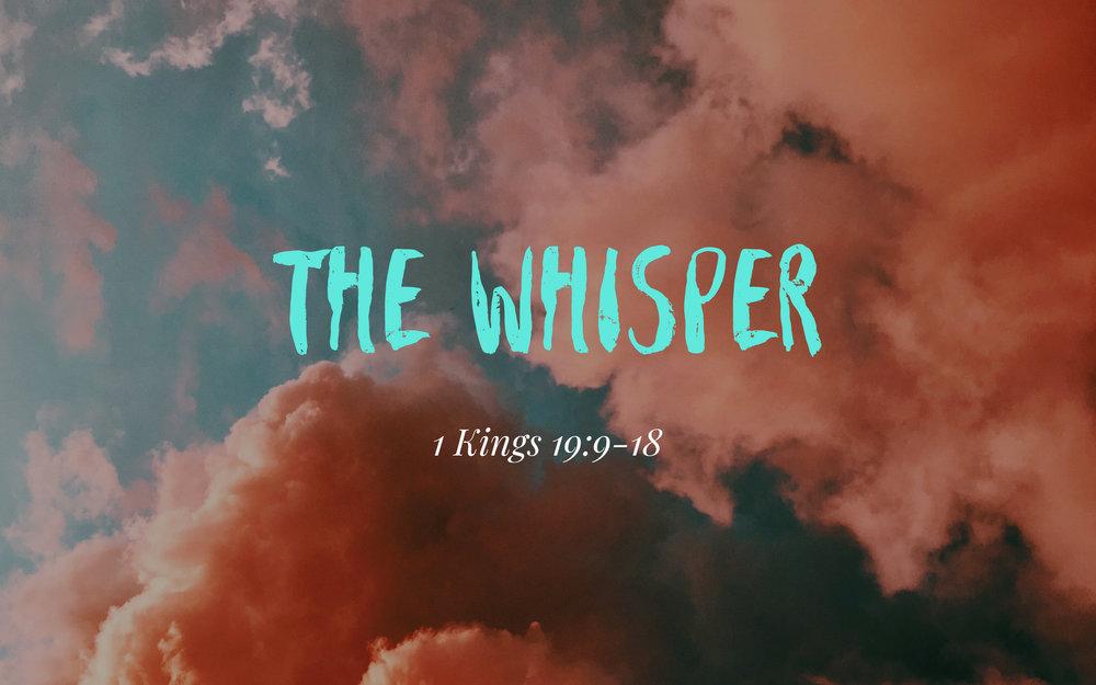 The Whisper 1Kings 19_9-18 Week 1.jpg