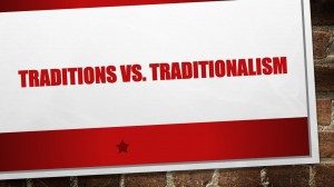 traditions-vs-traditionalism