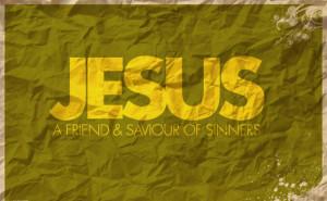 Jesus a friend of sinners