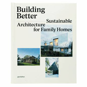 2014 Special issue on  'Building Better: Sustainable Architecture for Family Homes'   (German · Berlin art · architectural publisher Gestelfen / Gestalten)