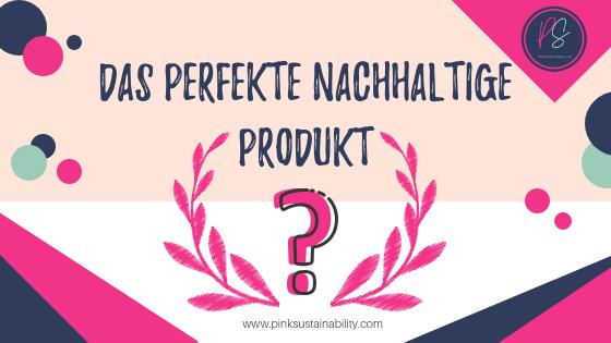Das perfekte nachhaltige Produkt.png