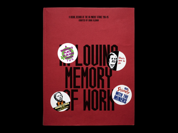 In Loving Memory Of Work :A Visual Record of the UK Miner's Strike 1984-85