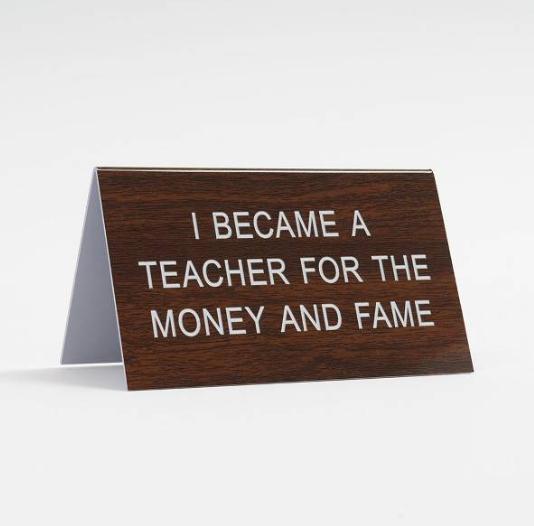 Teacher for the Fame & Money Desk Sign