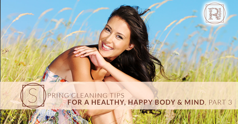 BlogBeauty_RemediSpa_Spring Cleaning Tips for a Healthy Happy Body & Mind Pt 3.jpg