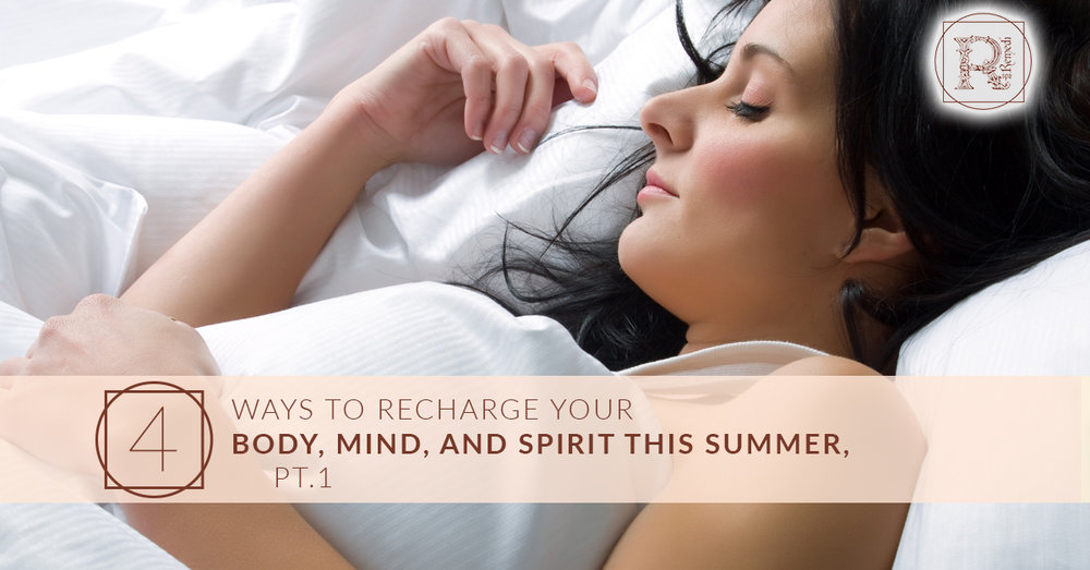 4 Ways to Recharge Your Body, Mind, and Spirit This Summer, Pt. 1.jpg