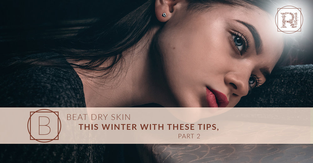 Beat Dry Skin This Winter With These Tips, Part 2.jpg