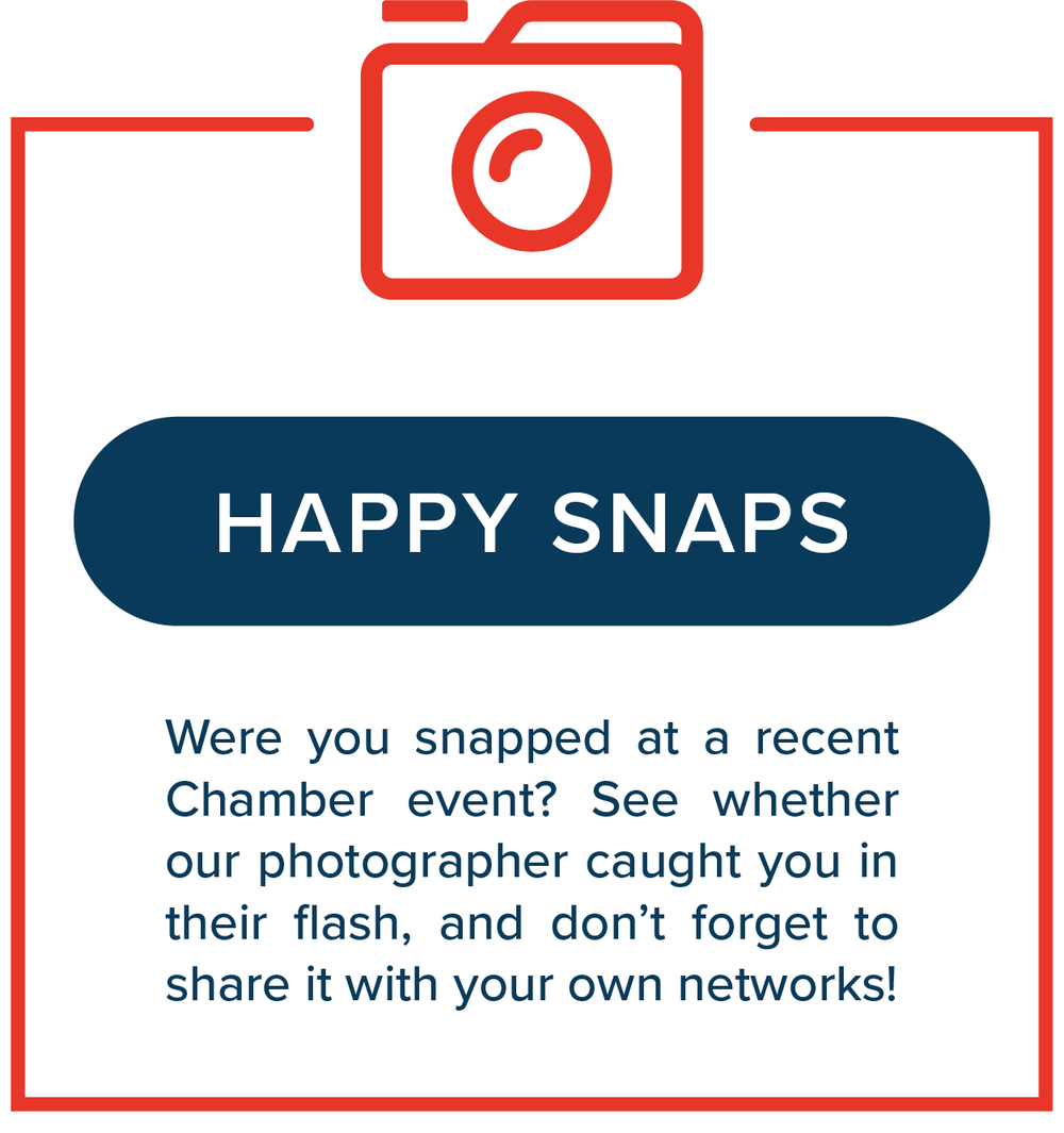 Happy Snaps   Were you snapped at a recent Chamber event? See whether our photographer caught you in their flash, and don't forget to share it with your own networks!