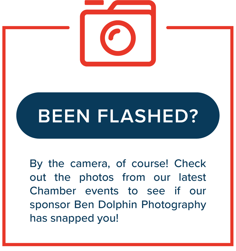 Been Flashed?   By the camera, of course! Check out the photos from our latest Chamber events to see if our sponsor Ben Dolphin Photography has snapped you!