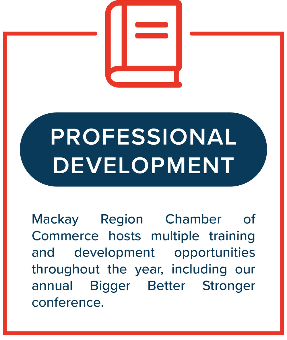 Professional Development   Mackay Region Chamber of Commerce hosts multiple training and development opportunities throughout the year, including our annual Bigger Better Stronger conference.