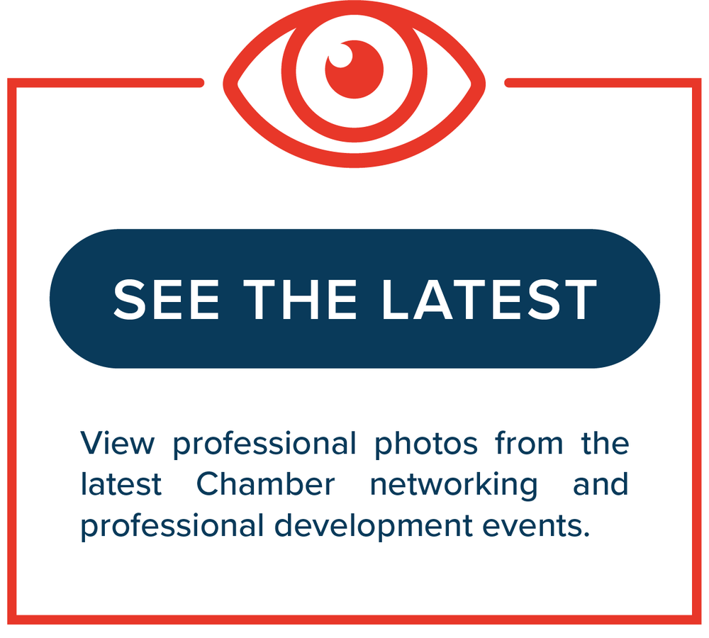 See the Latest   View professional photos from the latest Chamber networking and professional development events.