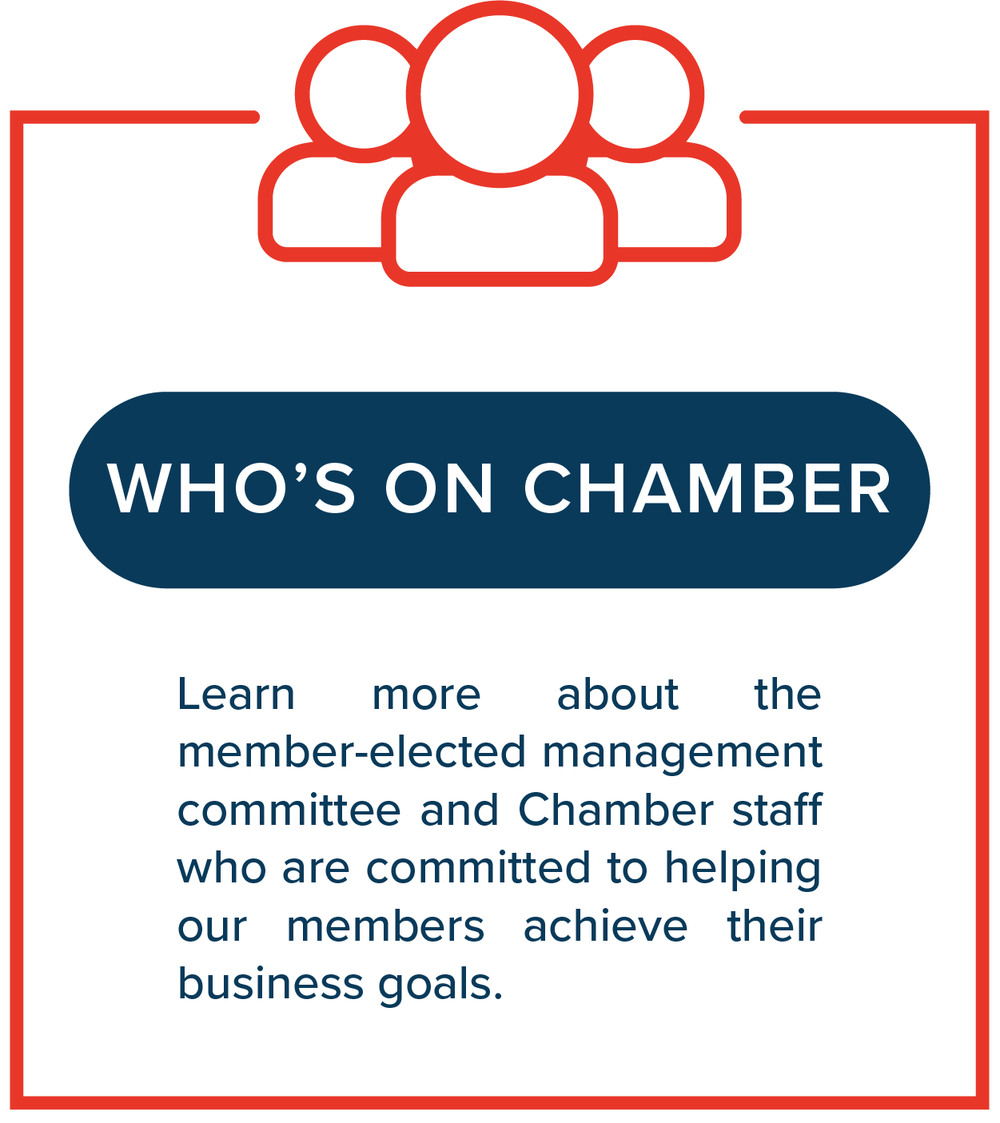 Who's on Chamber?   Learn more about the member-elected management committee and Chamber staff who are committed to helping our members achieve their business goals.