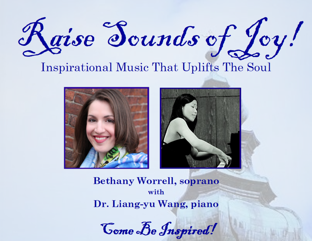 Raise sounds of joy! - Inspirational Music That Uplifts The SoulJanuary 19, 2018 at 7:30 PMBethany Worrell, sopranoLiang-yu Wang, pianoFirst Presbyterian Church400 East Carroll Street, Macomb, ILFree Admission(A love offering will be taken.)
