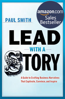 Lead with a Story: A Guide to Crafting Business Narratives That Captivate, Convince, and Inspire - By Paul Smith