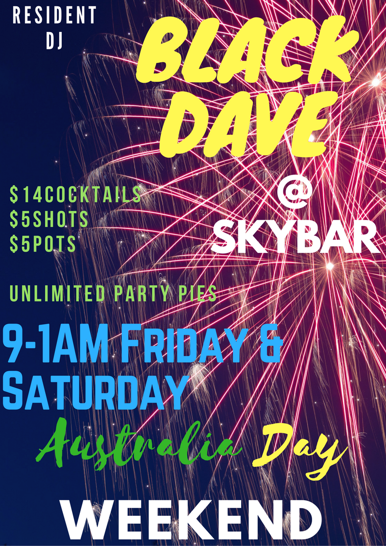 AUSTRALIA DAY @ SKYBAR 26/27 January    Get your Boogie On with DJ BLACK DAVE from 9-1am Australia Day Weekend!    Hate Entry? Love Unlimited Party Pies? WE GOT YOU COVERED!    Facebook Event Page -    Click Here