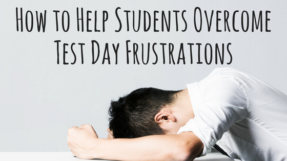 Helping Students Overcome Test Day Frustrations.png