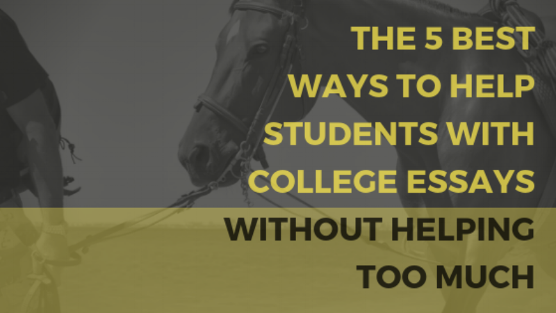 5 Best Ways to Help a Student with a College Essay...Without Helping too much.png